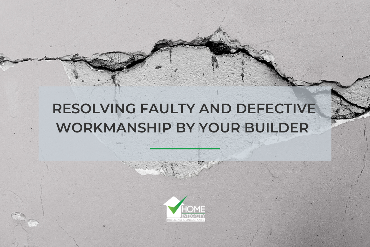 Resolving Faulty and Defective Workmanship by Your Builder